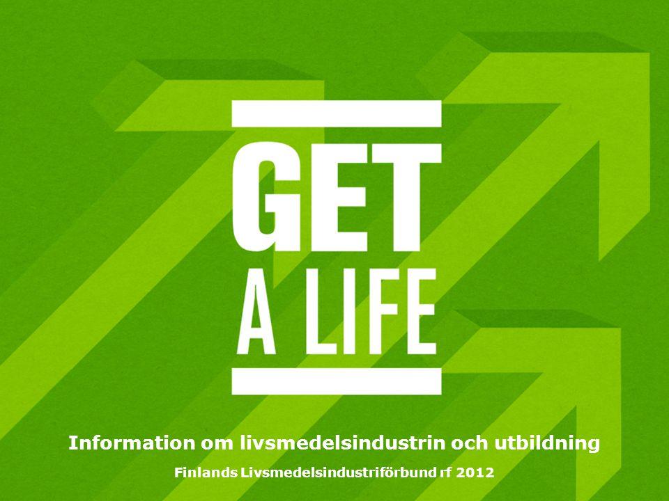 Information om livsmedelsindustrin och utbildning Finlands Livsmedelsindustriförbund rf 2012