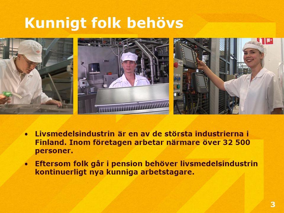 Kunnigt folk behövs •Livsmedelsindustrin är en av de största industrierna i Finland.