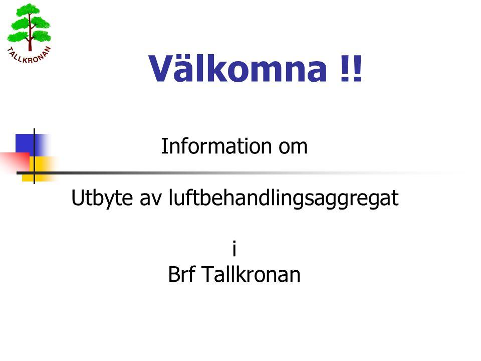Välkomna !! Information om Utbyte av luftbehandlingsaggregat i Brf Tallkronan