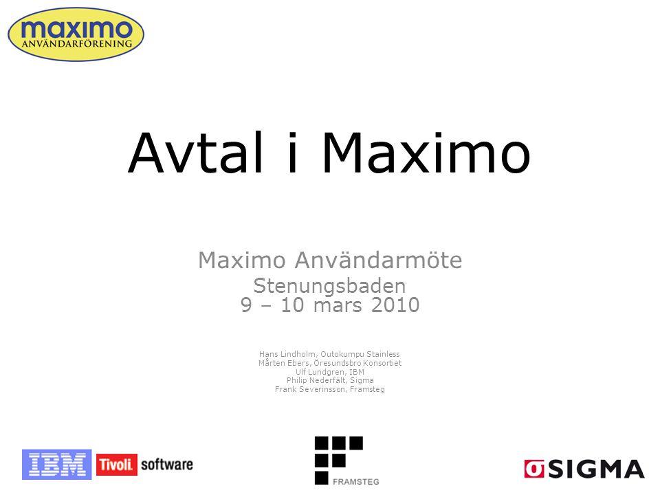Avtal i Maximo Maximo Användarmöte Stenungsbaden 9 – 10 mars 2010 Hans Lindholm, Outokumpu Stainless Mårten Ebers, Öresundsbro Konsortiet Ulf Lundgren