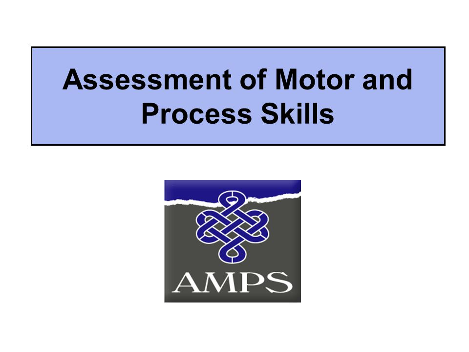Assessment of Motor and Process Skills