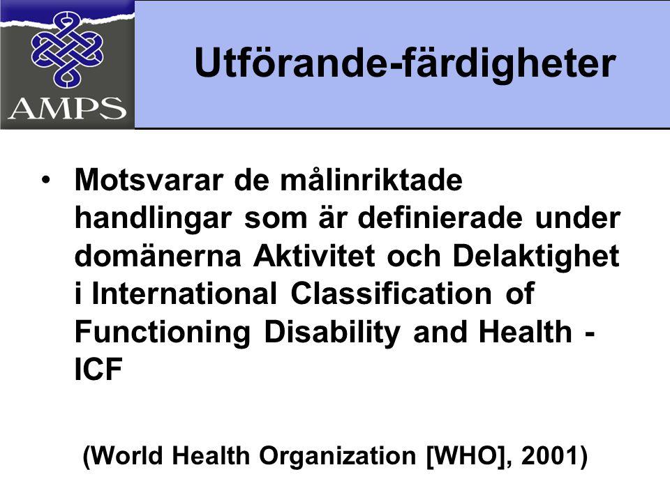 Utförande-färdigheter •Motsvarar de målinriktade handlingar som är definierade under domänerna Aktivitet och Delaktighet i International Classificatio