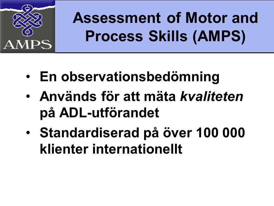 En AMPS-bedömning •Börjar med en intervju för att utröna vilka uppgifter som är välkända och relevanta •Det finns 85 standardiserade uppgifter i AMPS, med svårighetsgrader från lätta till svåra •Inkluderar observation av minst två valda ADL-uppgifter
