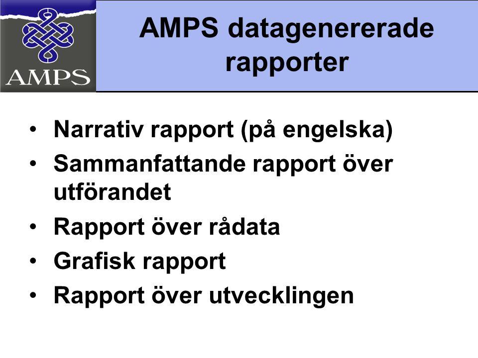 AMPS datagenererade rapporter •Narrativ rapport (på engelska) •Sammanfattande rapport över utförandet •Rapport över rådata •Grafisk rapport •Rapport ö
