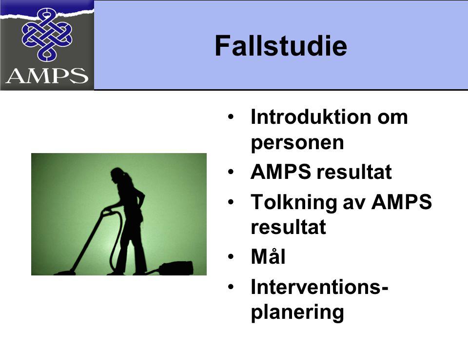 Fallstudie •Introduktion om personen •AMPS resultat •Tolkning av AMPS resultat •Mål •Interventions- planering
