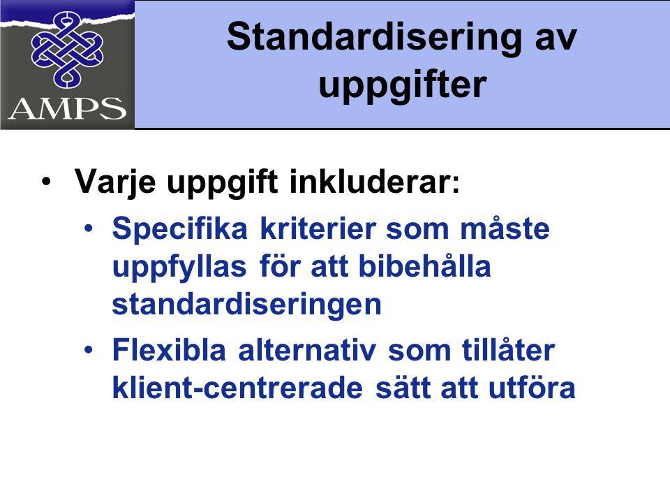 Standardisering av uppgifter •Varje uppgift inkluderar : •Specifika kriterier som måste uppfyllas för att bibehålla standardiseringen •Flexibla altern