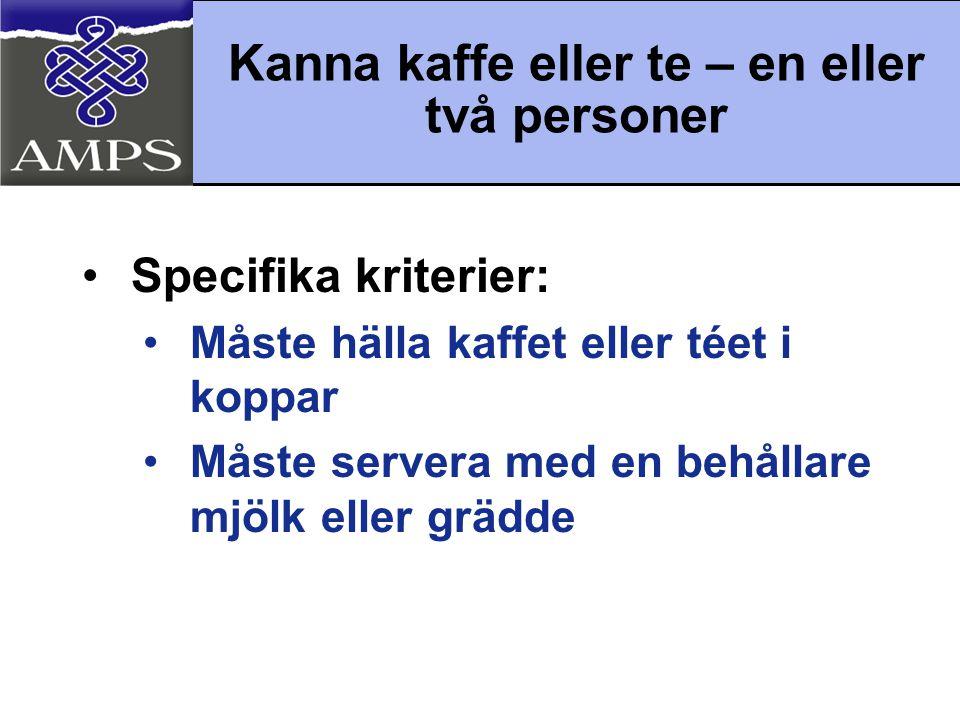 •Specifika kriterier: •Måste hälla kaffet eller téet i koppar •Måste servera med en behållare mjölk eller grädde Kanna kaffe eller te – en eller två p