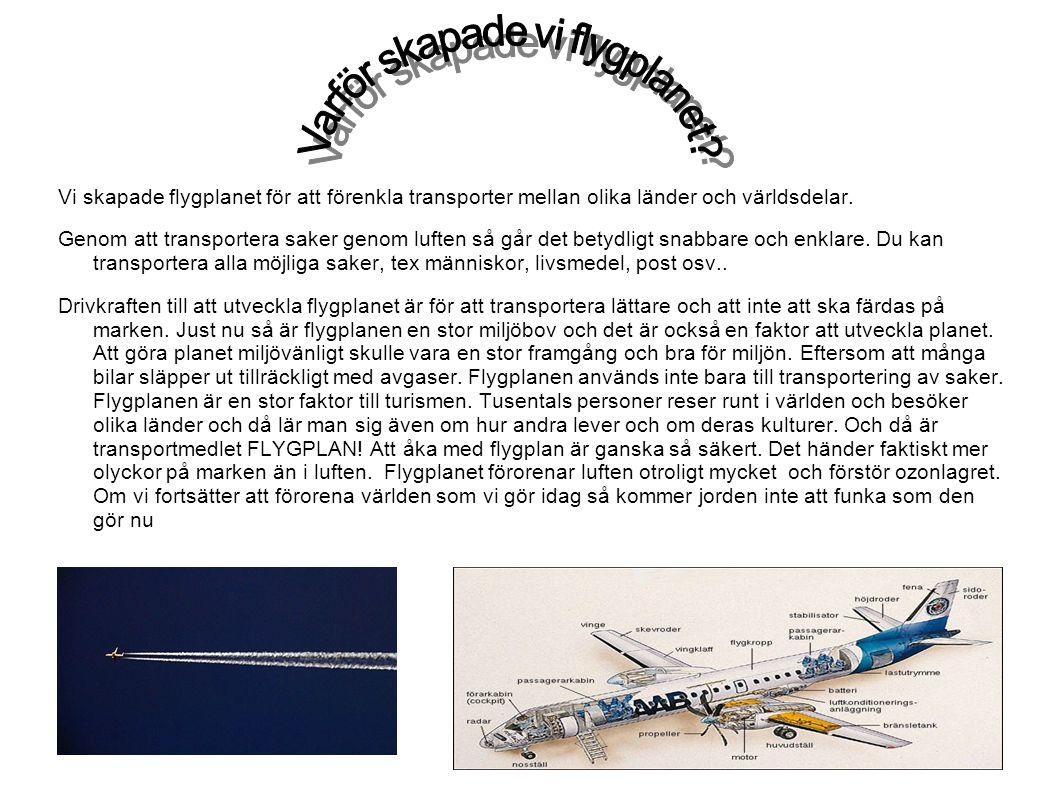 Vi skapade flygplanet för att förenkla transporter mellan olika länder och världsdelar. Genom att transportera saker genom luften så går det betydligt