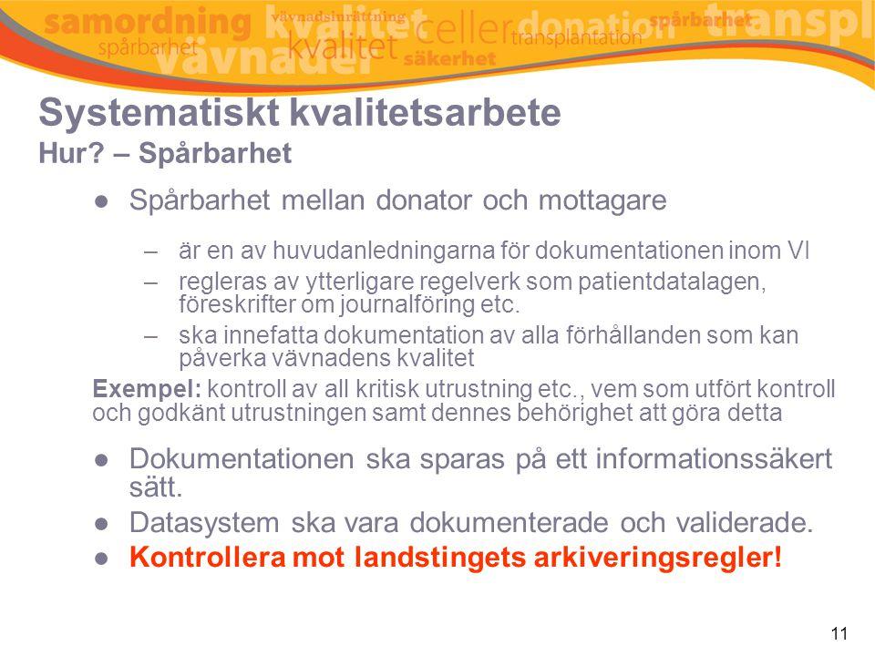 11 Systematiskt kvalitetsarbete Hur? – Spårbarhet ●Spårbarhet mellan donator och mottagare –är en av huvudanledningarna för dokumentationen inom VI –r