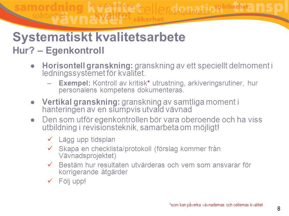 8 ●Horisontell granskning: granskning av ett speciellt delmoment i ledningssystemet för kvalitet. –Exempel: Kontroll av kritisk* utrustning, arkiverin