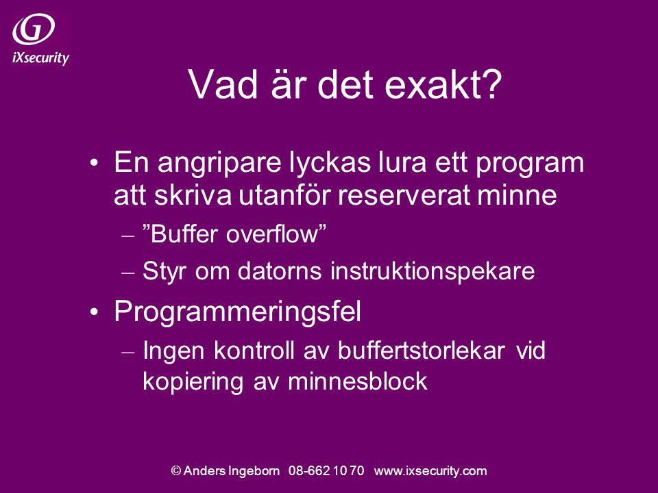 © Anders Ingeborn 08-662 10 70 www.ixsecurity.com Vad är det exakt.