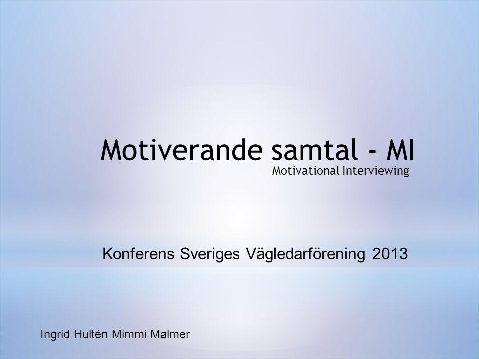 Motiverande samtal - MI Motivational Interviewing Konferens Sveriges Vägledarförening 2013 Ingrid Hultén Mimmi Malmer