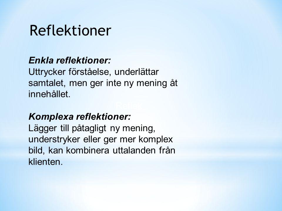 Reflek Enkla reflektioner: Uttrycker förståelse, underlättar samtalet, men ger inte ny mening åt innehållet. Komplexa reflektioner: Lägger till påtagl