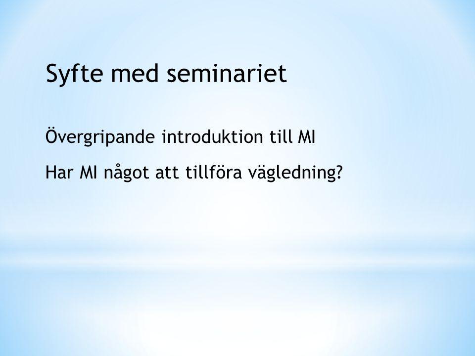 Syfte med seminariet Övergripande introduktion till MI Har MI något att tillföra vägledning?