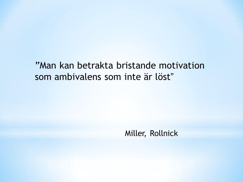 """""""Man kan betrakta bristande motivation som ambivalens som inte är löst """" Miller, Rollnick"""