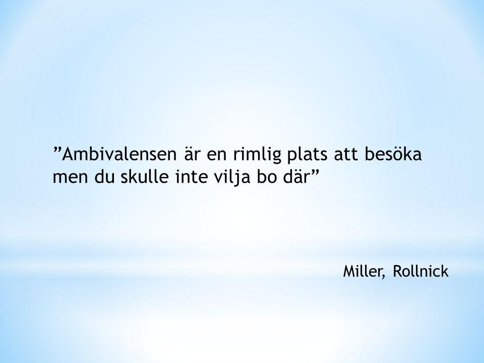 """""""Ambivalensen är en rimlig plats att besöka men du skulle inte vilja bo där"""" Miller, Rollnick"""