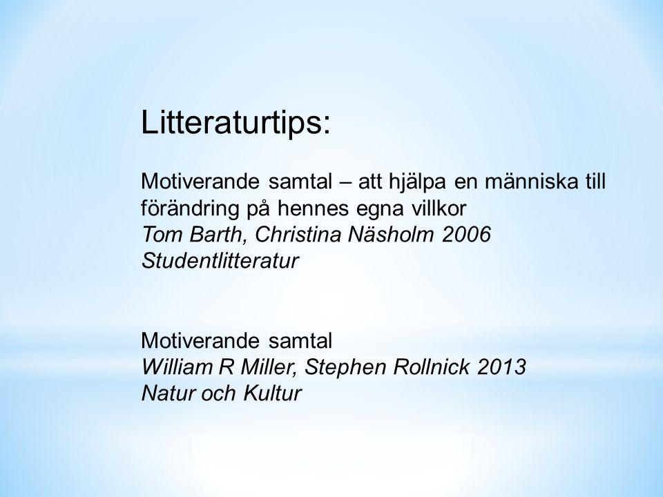 Litteraturtips: Motiverande samtal – att hjälpa en människa till förändring på hennes egna villkor Tom Barth, Christina Näsholm 2006 Studentlitteratur