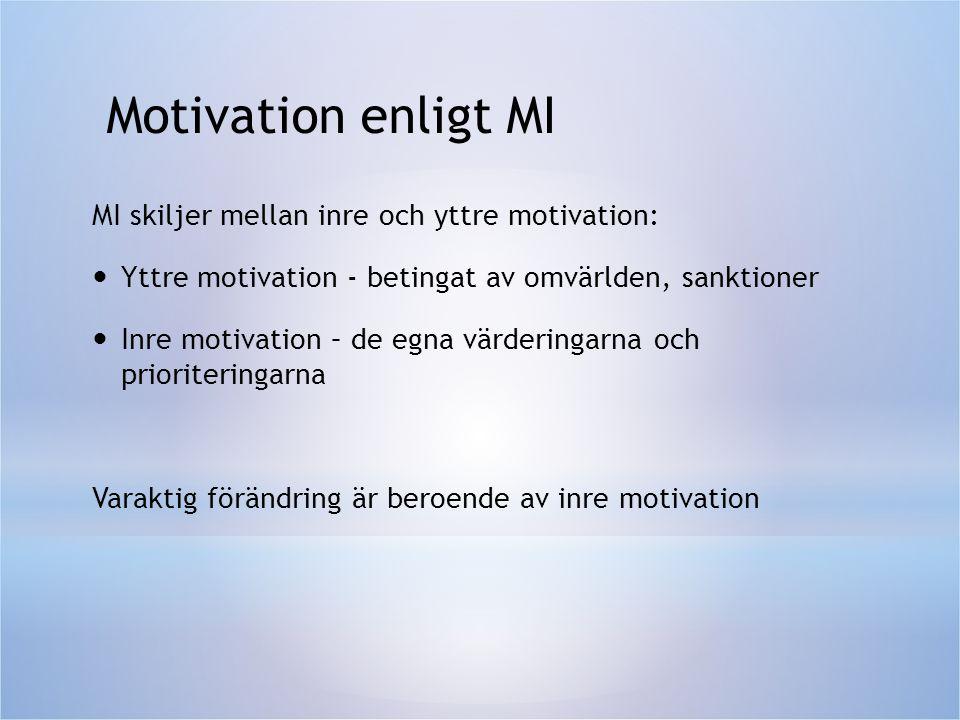 Motivation enligt MI MI skiljer mellan inre och yttre motivation:  Yttre motivation - betingat av omvärlden, sanktioner  Inre motivation – de egna v