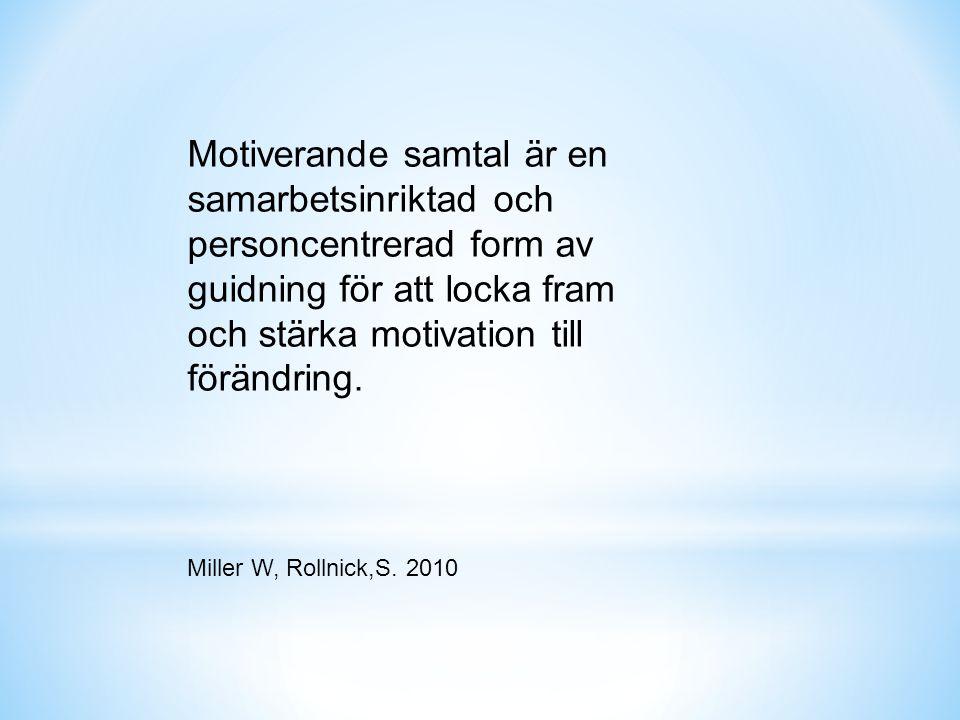 Motiverande samtal är en samarbetsinriktad och personcentrerad form av guidning för att locka fram och stärka motivation till förändring. Miller W, Ro