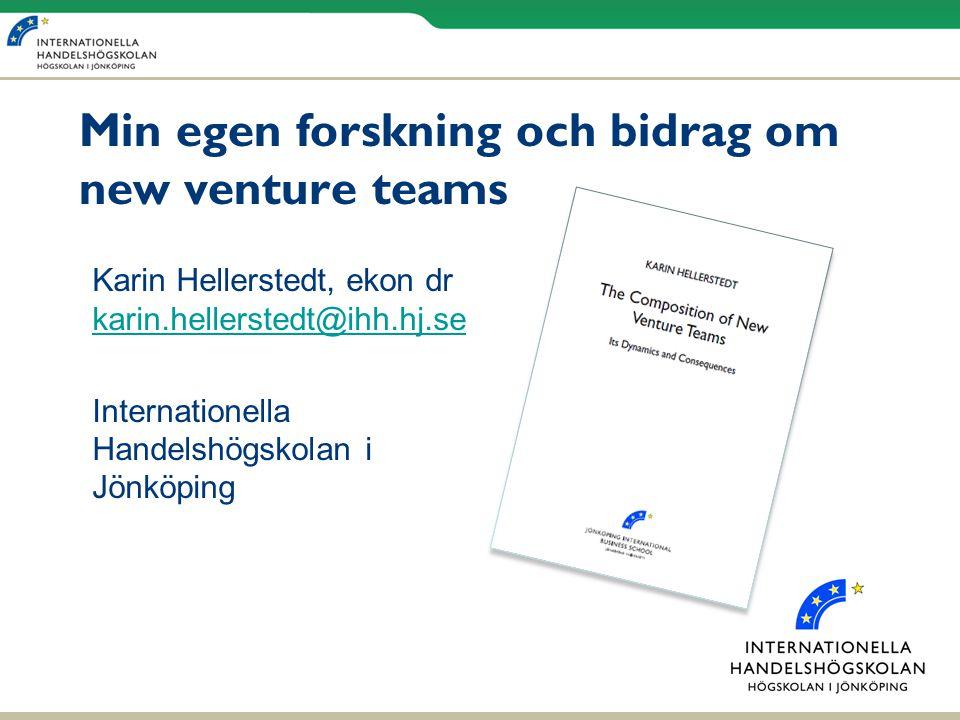 Min egen forskning och bidrag om new venture teams Karin Hellerstedt, ekon dr karin.hellerstedt@ihh.hj.se karin.hellerstedt@ihh.hj.se Internationella