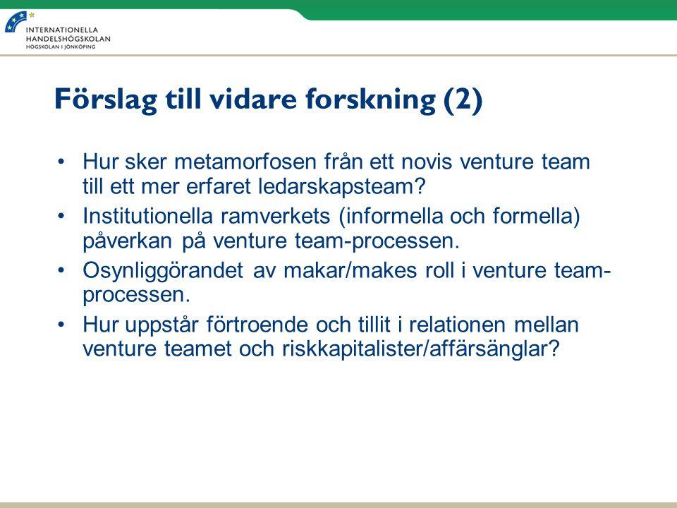 Förslag till vidare forskning (2) •Hur sker metamorfosen från ett novis venture team till ett mer erfaret ledarskapsteam? •Institutionella ramverkets