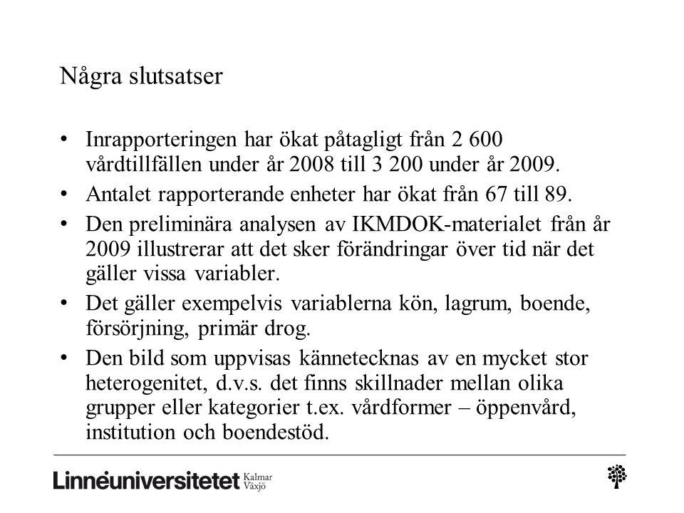 Några slutsatser • Inrapporteringen har ökat påtagligt från 2 600 vårdtillfällen under år 2008 till 3 200 under år 2009.