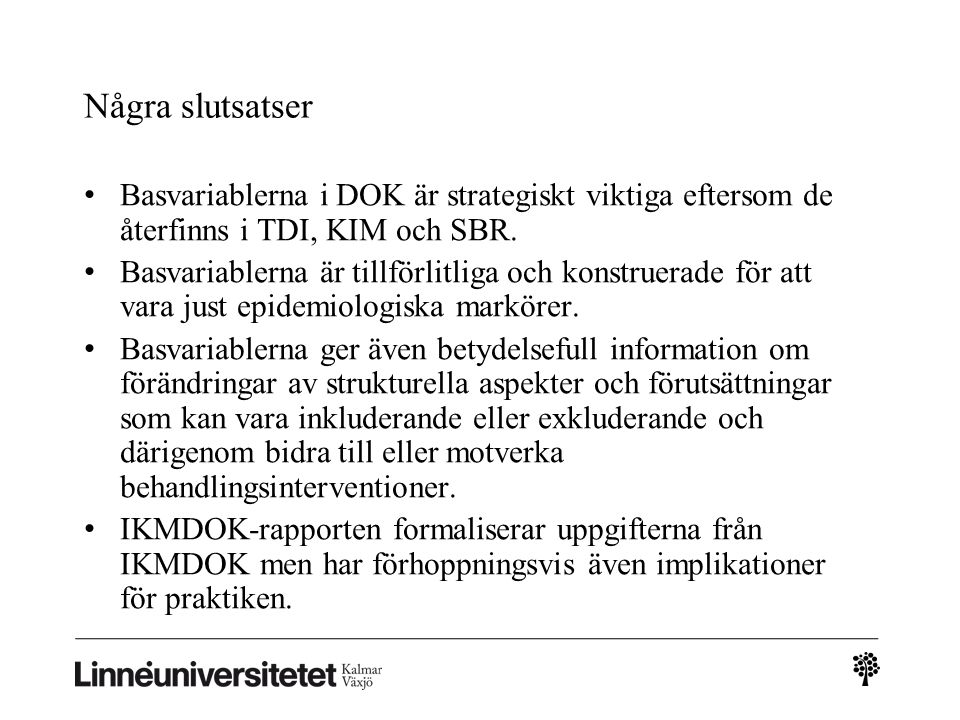 Några slutsatser • Basvariablerna i DOK är strategiskt viktiga eftersom de återfinns i TDI, KIM och SBR.