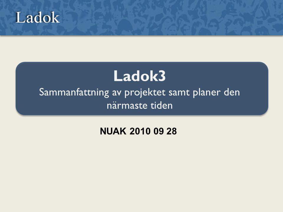Ladok3 Sammanfattning av projektet samt planer den närmaste tiden NUAK 2010 09 28