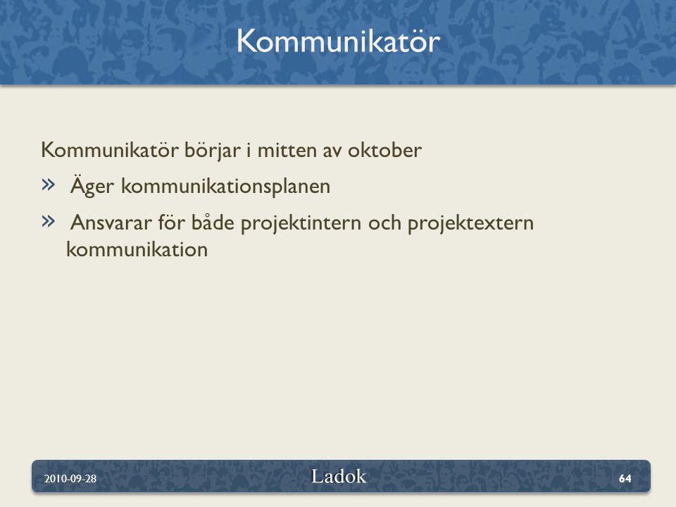 Kommunikatör börjar i mitten av oktober » Äger kommunikationsplanen » Ansvarar för både projektintern och projektextern kommunikation Kommunikatör 2010-09-2864