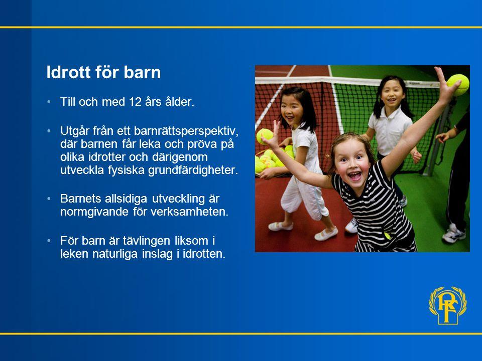 Idrott för barn •Till och med 12 års ålder. •Utgår från ett barnrättsperspektiv, där barnen får leka och pröva på olika idrotter och därigenom utveckl
