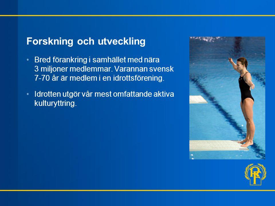 Forskning och utveckling •Bred förankring i samhället med nära 3 miljoner medlemmar. Varannan svensk 7-70 år är medlem i en idrottsförening. •Idrotten