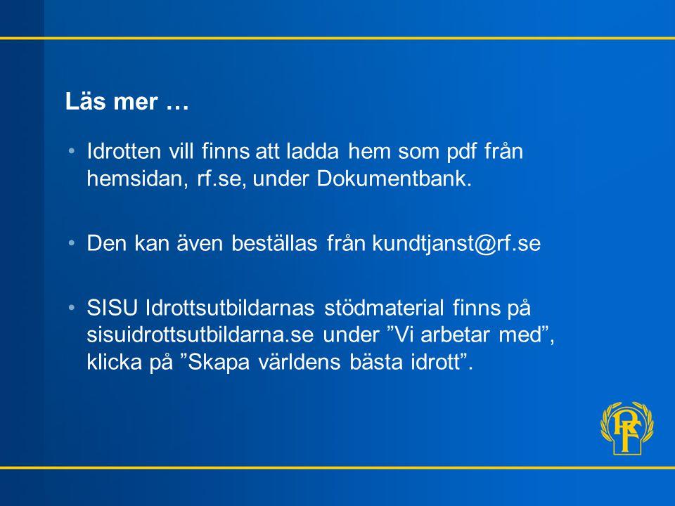 Läs mer … •Idrotten vill finns att ladda hem som pdf från hemsidan, rf.se, under Dokumentbank. •Den kan även beställas från kundtjanst@rf.se •SISU Idr