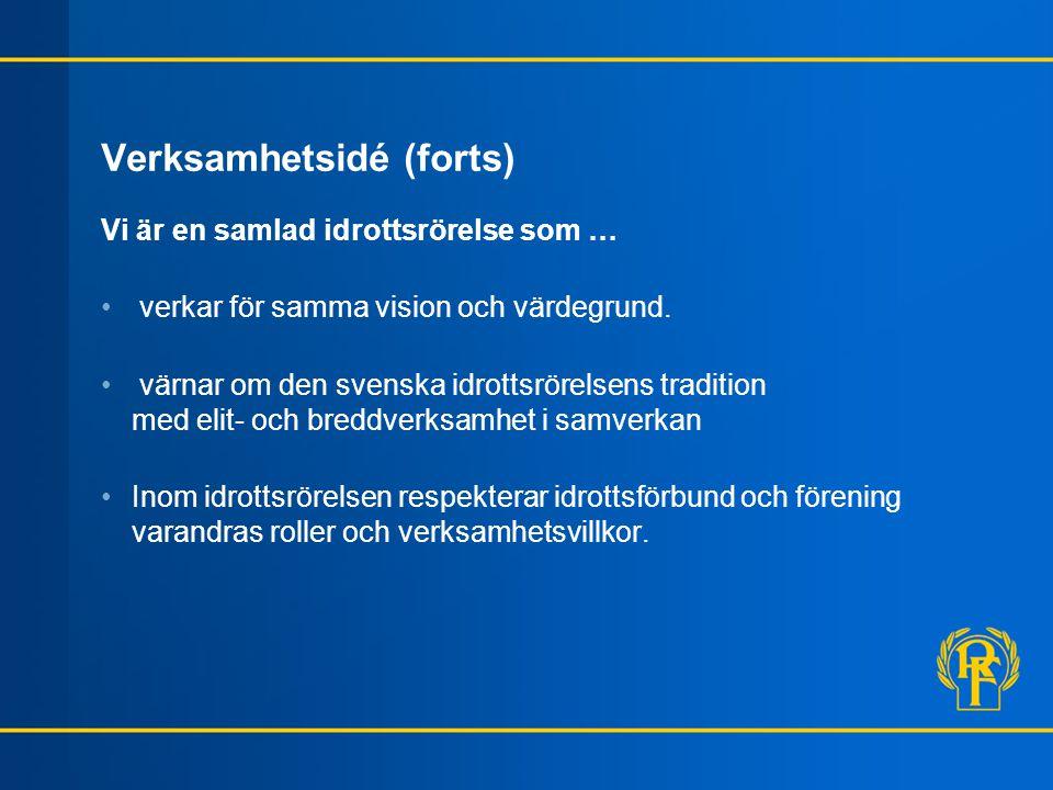 Verksamhetsidé (forts) Vi är en samlad idrottsrörelse som … • verkar för samma vision och värdegrund. • värnar om den svenska idrottsrörelsens traditi