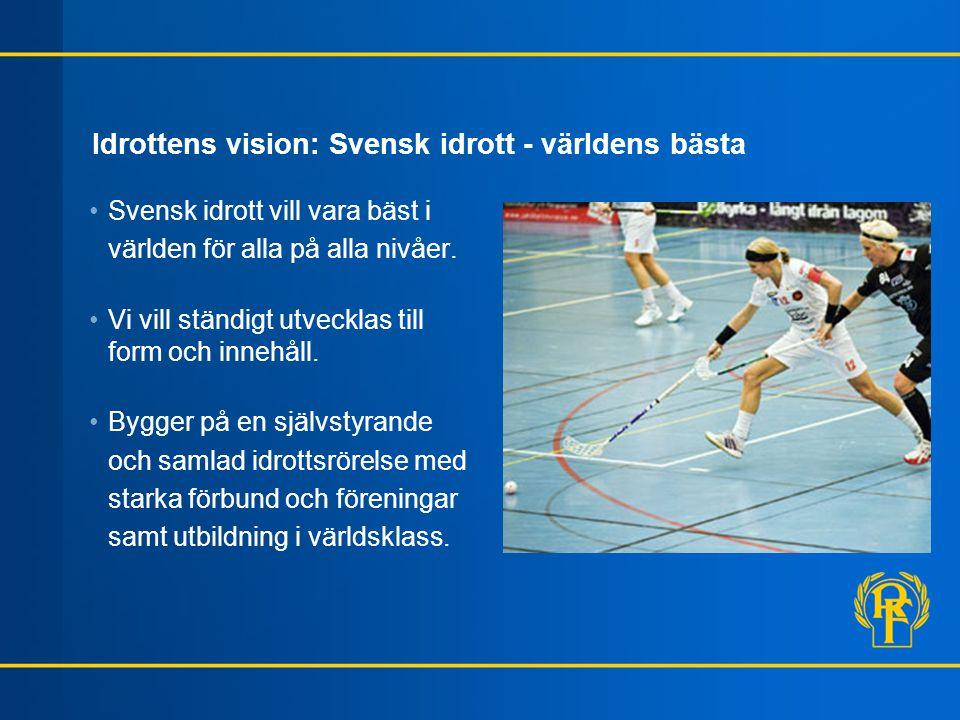 Idrottens vision: Svensk idrott - världens bästa •Svensk idrott vill vara bäst i världen för alla på alla nivåer. •Vi vill ständigt utvecklas till for