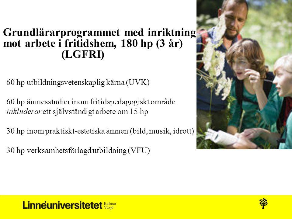 Grundlärarprogrammet med inriktning mot arbete i fritidshem, 180 hp (3 år) (LGFRI) 60 hp utbildningsvetenskaplig kärna (UVK) 60 hp ämnesstudier inom f