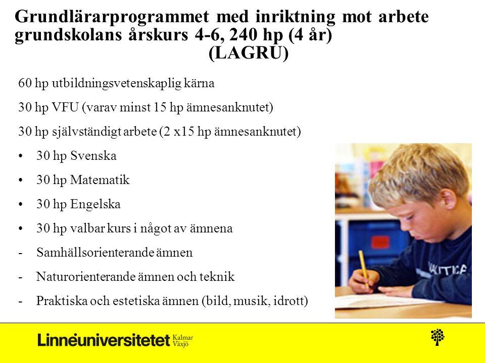 Grundlärarprogrammet med inriktning mot arbete grundskolans årskurs 4-6, 240 hp (4 år) (LAGRU) 60 hp utbildningsvetenskaplig kärna 30 hp VFU (varav mi