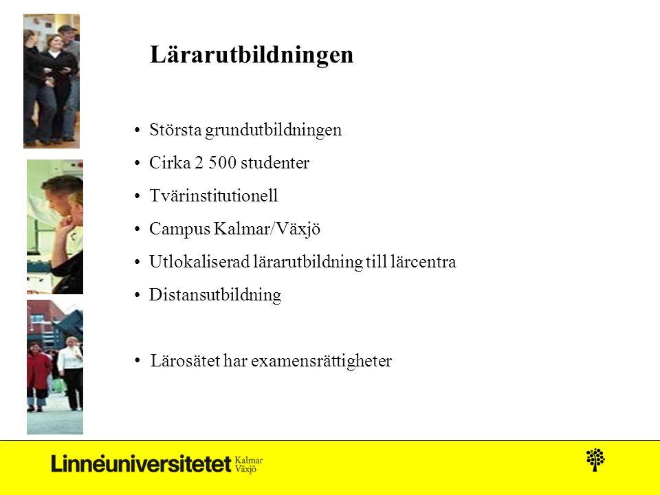 • Största grundutbildningen • Cirka 2 500 studenter • Tvärinstitutionell • Campus Kalmar/Växjö • Utlokaliserad lärarutbildning till lärcentra • Distan