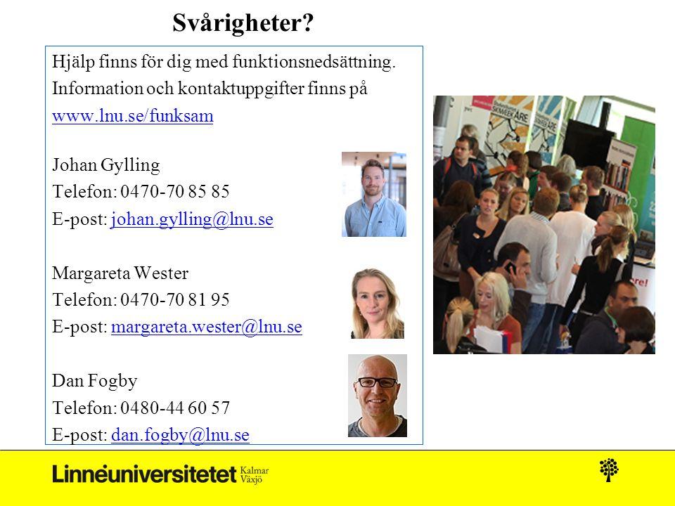Svårigheter? Hjälp finns för dig med funktionsnedsättning. Information och kontaktuppgifter finns på www.lnu.se/funksam Johan Gylling Telefon: 0470-70