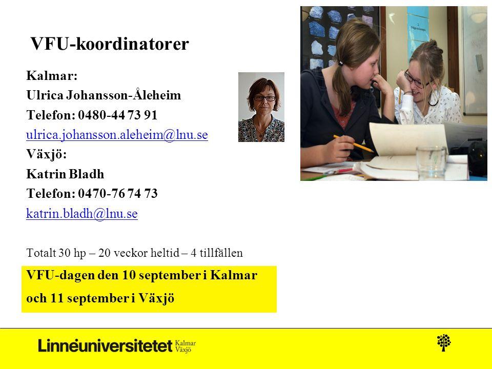 VFU-koordinatorer Kalmar: Ulrica Johansson-Åleheim Telefon: 0480-44 73 91 ulrica.johansson.aleheim@lnu.se Växjö: Katrin Bladh Telefon: 0470-76 74 73 k