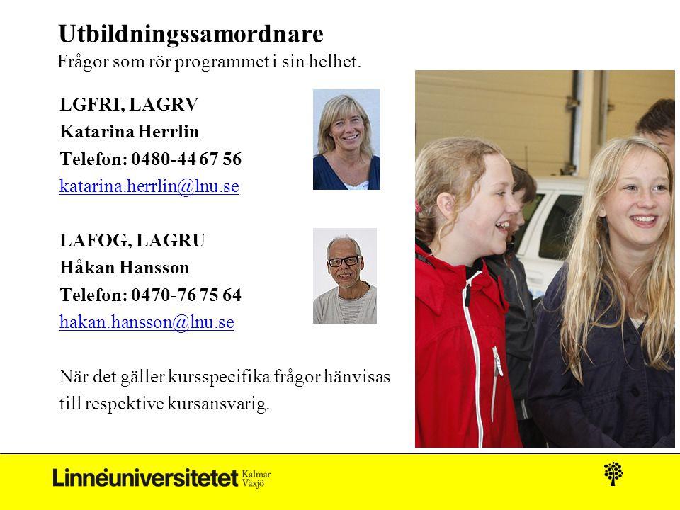 Utbildningssamordnare Frågor som rör programmet i sin helhet. LGFRI, LAGRV Katarina Herrlin Telefon: 0480-44 67 56 katarina.herrlin@lnu.se LAFOG, LAGR