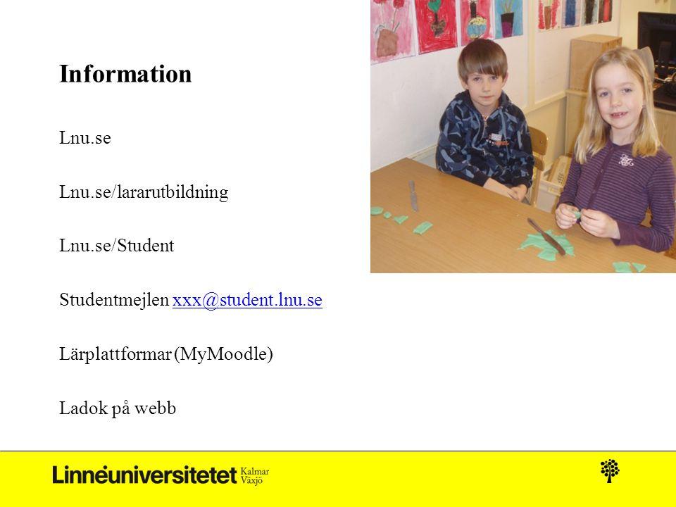 Information Lnu.se Lnu.se/lararutbildning Lnu.se/Student Studentmejlen xxx@student.lnu.sexxx@student.lnu.se Lärplattformar (MyMoodle) Ladok på webb