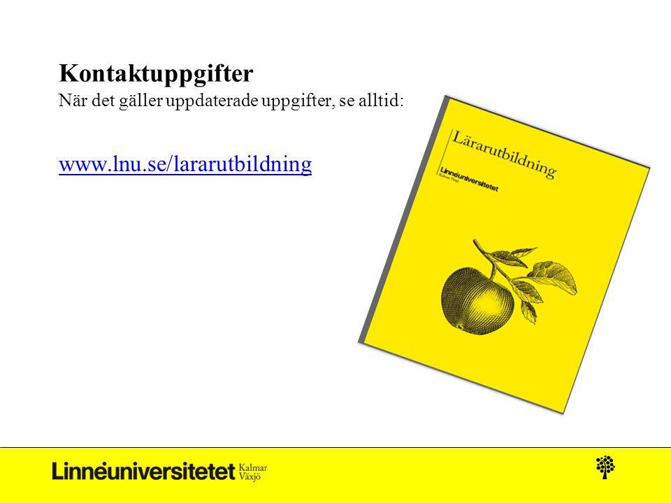 Kontaktuppgifter När det gäller uppdaterade uppgifter, se alltid: www.lnu.se/lararutbildning