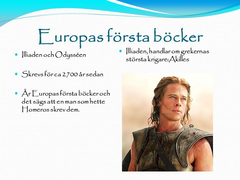 Europas första böcker  Illiaden och Odysséen  Skrevs för ca 2700 år sedan  Är Europas första böcker och det sägs att en man som hette Homeros skrev dem.