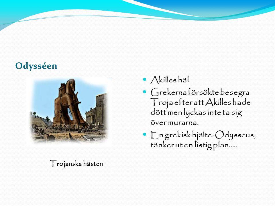 Odysséen  Akilles häl  Grekerna försökte besegra Troja efter att Akilles hade dött men lyckas inte ta sig över murarna.