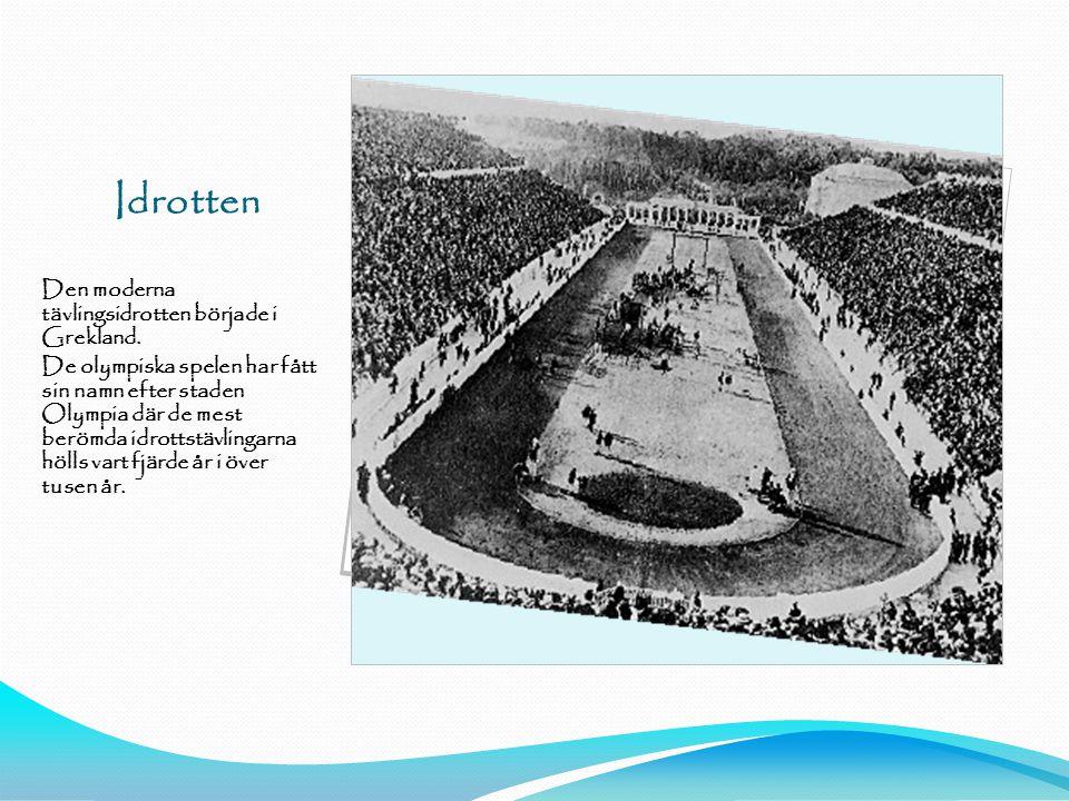 Idrotten Den moderna tävlingsidrotten började i Grekland.