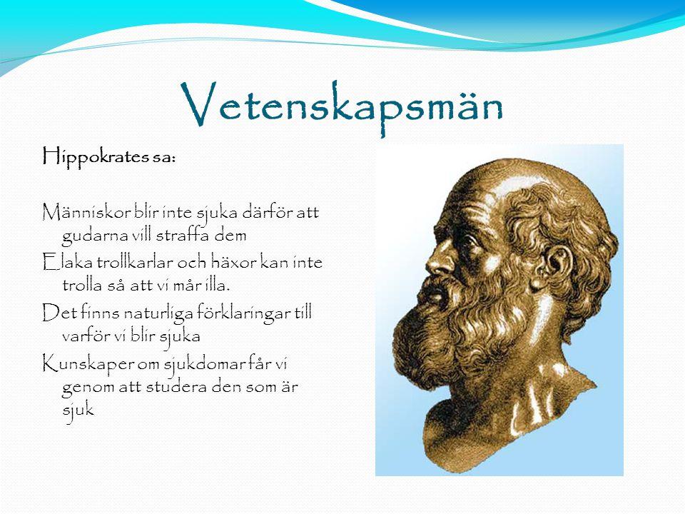 Vetenskapsmän Hippokrates sa: Människor blir inte sjuka därför att gudarna vill straffa dem Elaka trollkarlar och häxor kan inte trolla så att vi mår illa.