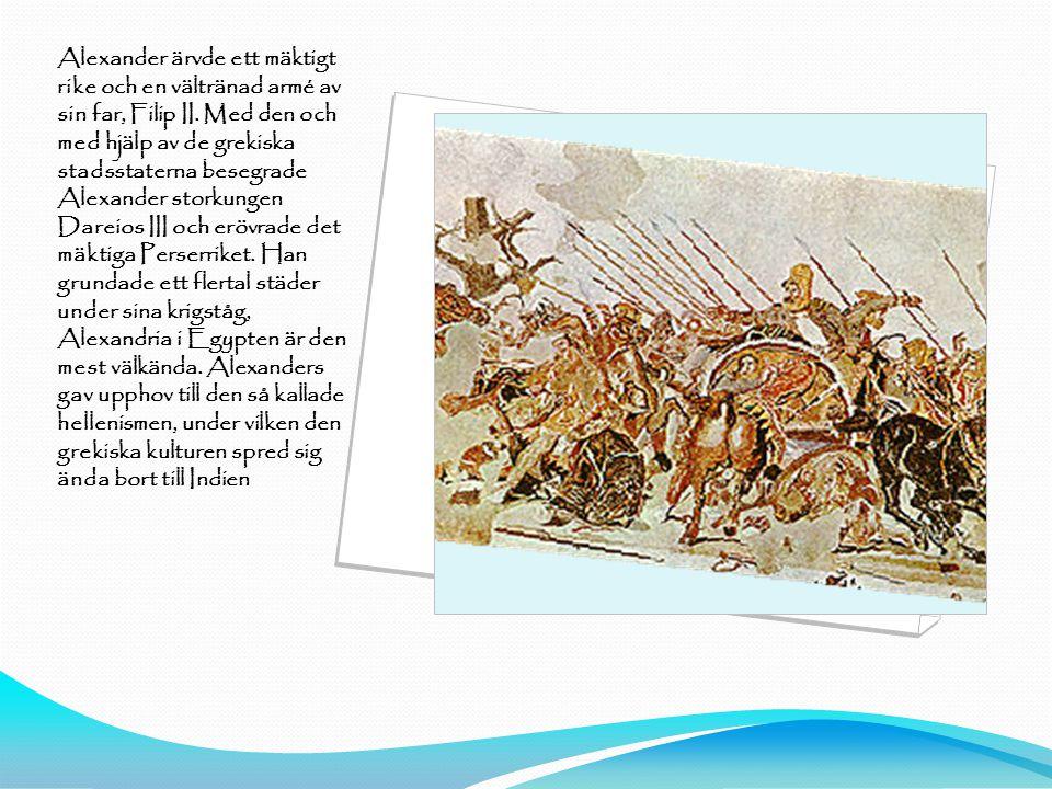 Alexander ärvde ett mäktigt rike och en vältränad armé av sin far, Filip II.
