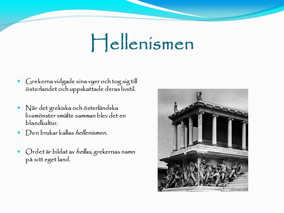 Hellenismen  Grekerna vidgade sina vyer och tog sig till österlandet och uppskattade deras livstil.