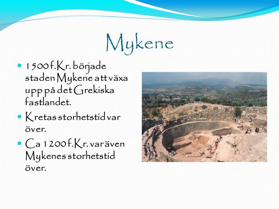 Mykene  1500 f.Kr.började staden Mykene att växa upp på det Grekiska fastlandet.