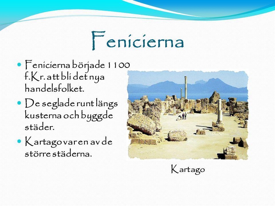 Fenicierna  Fenicierna började 1100 f.Kr.att bli det nya handelsfolket.